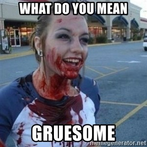 Scary Nympho - what do you mean gruesome
