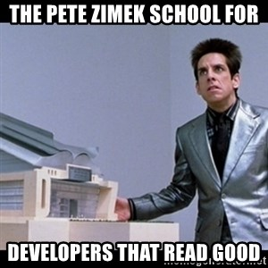 Zoolander for Ants - the pete zimek SCHOOL for developers that read good