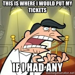 Timmy turner's dad IF I HAD ONE! - This is where I would put my tickets If I had any