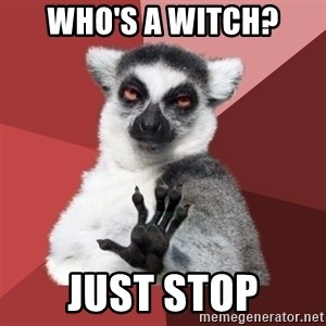 Chill Out Lemur - Who's a witch? Just stop