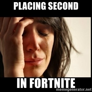 First World Problems - placing second in fortnite