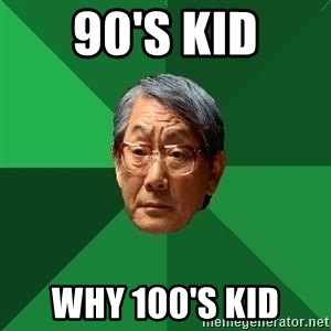 High Expectations Asian Father - 90's kid why 100's kid