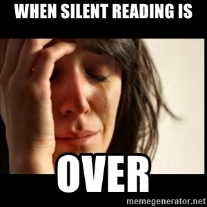 First World Problems - when silent reading is OVER