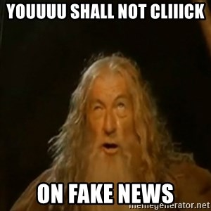 Gandalf You Shall Not Pass - Youuuu shall not CLIIICK On fake news