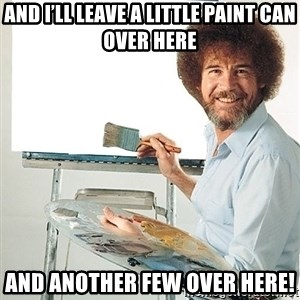 Bob Ross - And I'll leave a little paint can over here And another few over here!