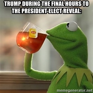 Kermit The Frog Drinking Tea - Trump during the final hours to the president-elect reveal:
