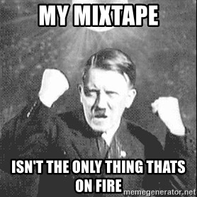Disco Hitler - My Mixtape Isn't the only thing thats on fire