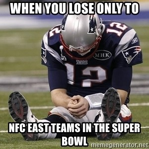 Sad Tom Brady - when you lose only to NFC east teams in the super bowl
