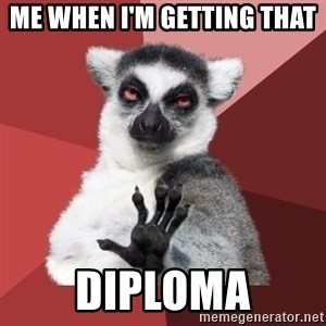 Chill Out Lemur - ME when I'm getting that  Diploma