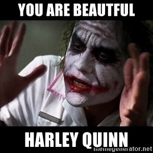 joker mind loss - you are beautful  Harley Quinn