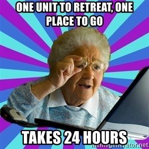 old lady - One unit to retreat, one place to go Takes 24 hours