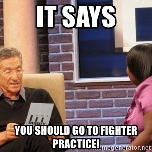Maury Lie Detector - It says you should go to fighter practice!