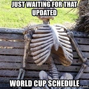 Waiting For Op - Just waiting for that updated world cup schedule