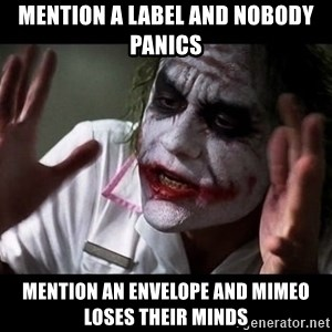joker mind loss - Mention a label and nobody panics Mention an envelope and Mimeo loses their minds
