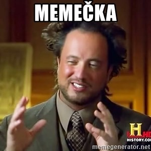 Ancient Aliens - MEMEČKA