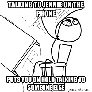 Desk Flip Rage Guy - Talking to Jennie on the phone Puts you on hold talking to someone else