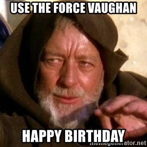 JEDI KNIGHT - Use the Force Vaughan Happy Birthday