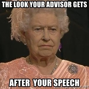 Queen Elizabeth Meme - The Look Your Advisor Gets After  Your Speech