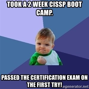 Success Kid - Took A 2 Week CISSP Boot Camp. Passed The Certification Exam On The First Try!