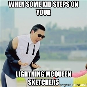 Gangnam Style - WHEN SOME kid steps on your lightning mcqueen Sketchers