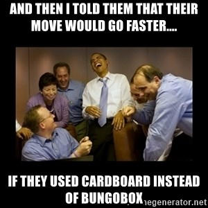 obama laughing  - and then i told them that their move would go faster.... if they used cardboard instead of bungobox