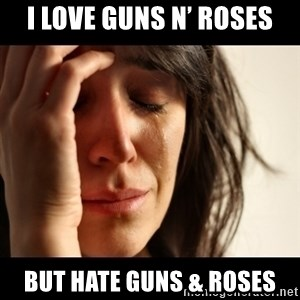 crying girl sad - I LOVE GUNS N' ROSES BUT HATE GUNS & ROSES