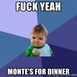 Success Kid - Fuck yeah Monte's for dinner