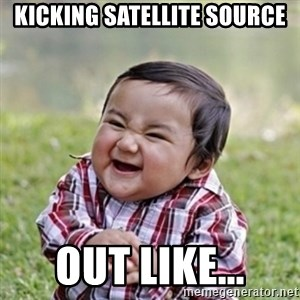 evil toddler kid2 - kicking satellite source out like...
