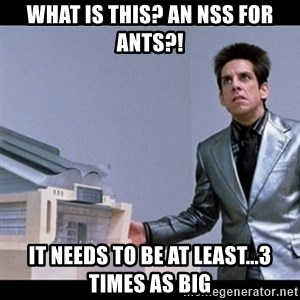 Zoolander for Ants - What is this? An NSS for ants?! It needs to be at least...3 times as big