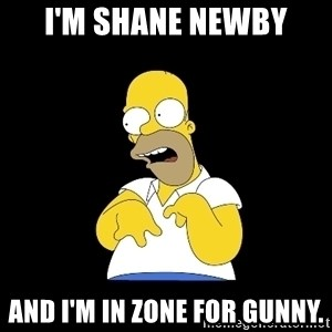 look-marge - I'm Shane newby And I'm in zone for gunny.
