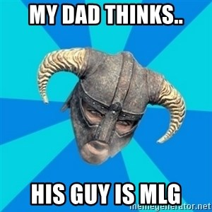 skyrim stan - My dad thinks.. His guy is MLG