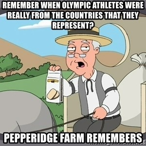 Pepperidge Farm Remembers Meme - Remember when olympic athletes were really from the countries that they represent? Pepperidge Farm Remembers