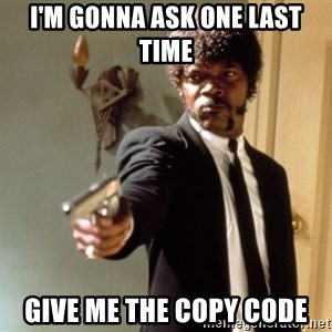 Samuel L Jackson - I'm gonna ask one last time Give me the copy code