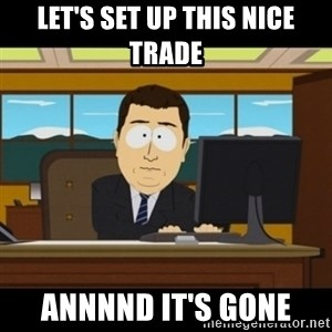 and they're gone - Let's set up this nice trade ANNNND IT'S GONE