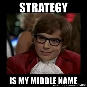 Dangerously Austin Powers - strategy is my middle name