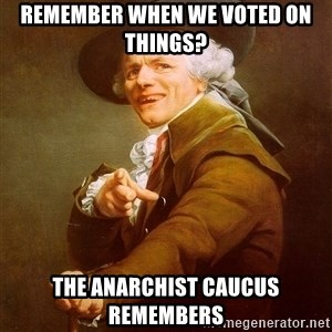 Joseph Ducreux - Remember when we voted on things? The Anarchist Caucus remembers