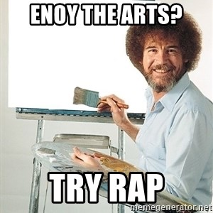 Bob Ross - enoy the arts? try rap