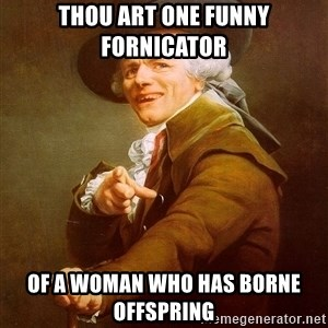 Joseph Ducreux - Thou art one funny fornicator Of a woman who has borne offspring