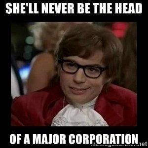 Dangerously Austin Powers - She'll never be the head of a major corporation