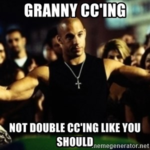 Dom Fast and Furious - Granny CC'ing Not double CC'ing like you should
