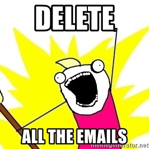 X ALL THE THINGS - DELETE  ALL THE EMAILS