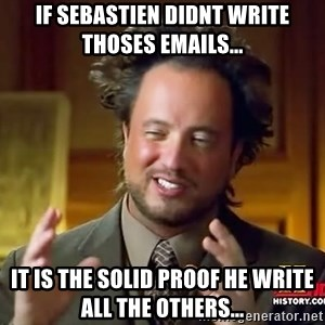 Ancient Aliens - IF SEbastien didnt write thoses emails... It is the solid proof he write all the others...