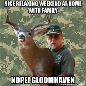 Chuck Testa Nope - Nice relaxing Weekend at home with family Nope! Gloomhaven
