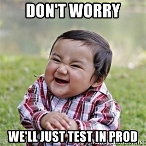 evil toddler kid2 - Don't worry We'll just test in prod