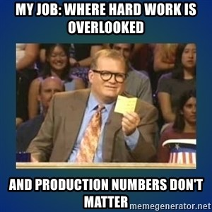 drew carey - My job: where hard work is overlooked And production numbers don't matter