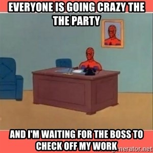 Masturbating Spider-Man - Everyone is going crazy the the party And i'm waiting for the boss to check off my work