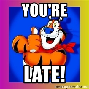 Tony The Tiger - YOU'RE LATE!