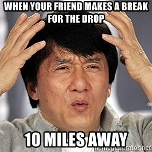 Jackie Chan - when your friend makes a break for the drop 10 miles away