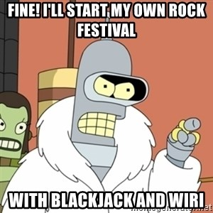 bender blackjack and hookers - Fine! i'll start my own rock festival With blackjack and wiri