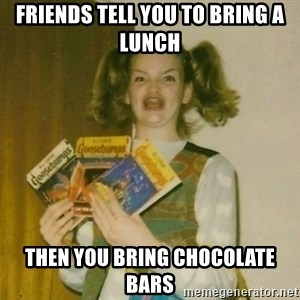 oh mer gerd - Friends tell you to bring a lunch Then you bring chocolate bars